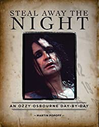 Steal Away the Night: An Ozzy Osbourne Day-by-Day by Martin Popoff (2014-07-01)