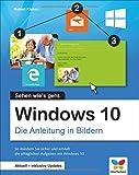 Windows 10: Die Anleitung in Bildern. Aktuell inklusive aller Updates. Bild für Bild Windows 10 kennenlernen. Komplett in Farbe. Auch für Senioren.