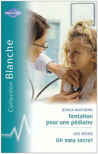 Tentation pour une pédiatre; Un voeu secret par Jessica Matthews, Lois Richer