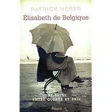 Elisabeth de Belgique : Une reine entre guerre et paix