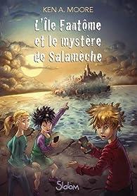 L'île fantôme et le mystère de Salamèche par Ken A. MOORE