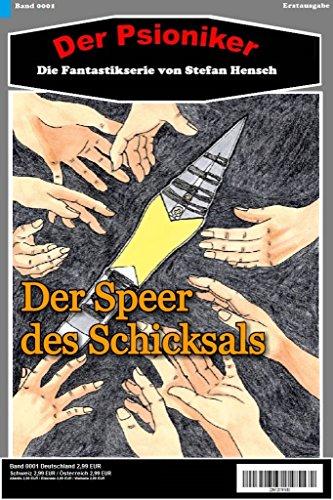Der Psioniker 1: Der Speer des Schicksals: Die Fantastikserie von Stefan Hensch