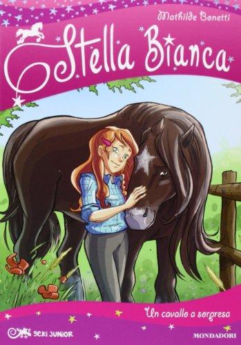Un cavallo a sorpresa. Stella Bianca: 1 di Mathilde Bonetti