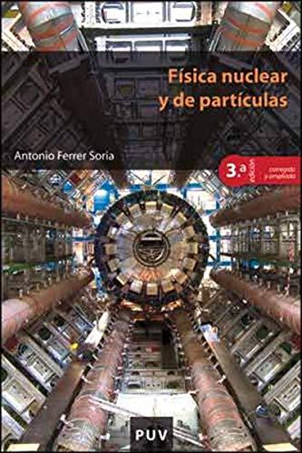 Física nuclear y de partículas, 3a ed. de [Antonio Ferrer Soria]