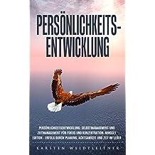 Persönlichkeitsentwicklung: Persönlichkeitsentwicklung: Selbstmanagement und Zeitmanagement für Fokus und Konzentration. Mindset Edition - Erfolg durch Planung, Achtsamkeit und Zeit im Leben!