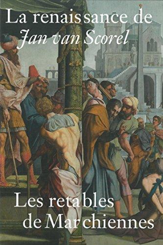 La renaissance de Jan van Scorel : Les retables de Marchiennes