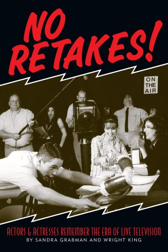 NO RETAKES!: ACTORS & ACTRESSES REMEMBER THE ERA OF LIVE TELEVISION (English Edition)