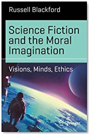 Science Fiction and the Moral Imagination: Visions, Minds, Ethics (Science and Fiction)
