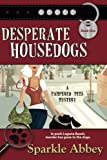 Desperate Housedogs: Pampered Pets Mystery Series, Book 1