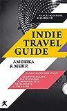 Indie Travel Guide: Amerika & mehr - Manuel Schreiner, Mirjam Kolb