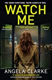 Watch Me by Angela Clarke