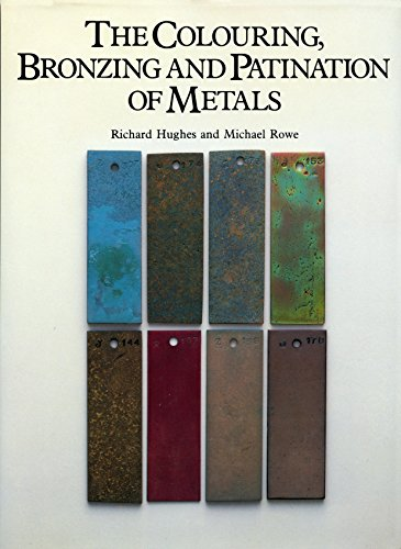 The Colouring, Bronzing and Patination of Metals -