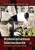 Kolonialismus hierzulande: Eine Spurensuche in Deutschland (Edition Tempus) -