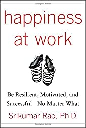 Happiness at Work: Be Resilient, Motivated, and Successful - No Matter What by Srikumar Rao (2010-03-29)