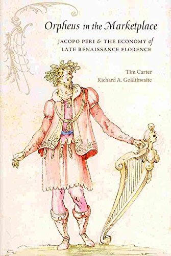 [Orpheus in the Marketplace: Jacopo Peri and the Economy of Late Renaissance Florence] (By: Tim Carter) [published: November, 2013]