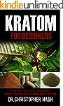 Kratom: Kratom for Beginners, Kratom...