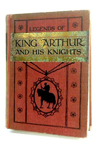 Legends of King Arthur and his Knights, Re-Told for Children