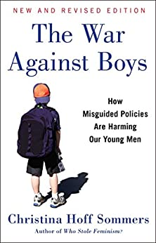 The War Against Boys: How Misguided Policies are Harming Our Young Men (English Edition) de [Sommers, Christina Hoff]