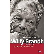 Willy Brandt: 1913-1992 - Vision?¡ür und Realist by Peter Merseburger (2006-08-14)