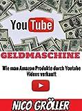 Youtube Geldmaschine: Wie man Amazon Produkte durch Youtube Videos verkauft (Affiliate Marketing mit Youtube Video-Reviews)
