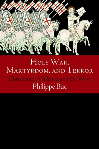 Holy War, Martyrdom, and Terror: Christianity, Violence, and the West, ca. 70 C.E. to the Iraq War