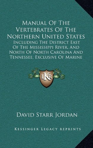 Manual of the Vertebrates of the Northern United States: Including the District East of the Mississippi River, and North of North Carolina and Tenness