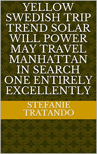 Yellow Swedish trip trend solar will power may travel Manhattan in search one entirely excellently (Italian Edition)