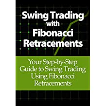 Swing Trading with Fibonacci Retracements: Your Step-by-Step Guide to Swing Trading Using Fibonacci Retracements (English Edition)
