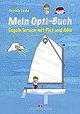 Mein Opti-Buch: Segeln lernen mit Piet und Mia