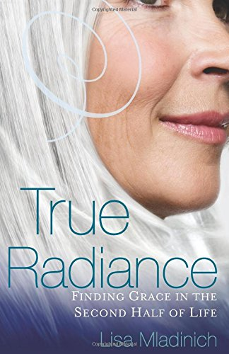 True Radiance: Finding Grace in the Second Half of Life