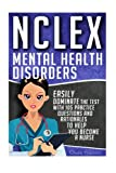4: NCLEX: Mental Health Disorders: Easily Dominate The Test With 105 Practice Questions & Rationales to Help You Become a Nurse!: Volume 4 (Nursing ... Guide, Test Success, NCLEX-RN Trainer)