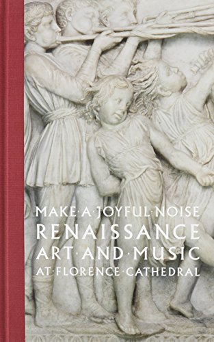 Make a Joyful Noise: Renaissance Art and Music at Florence Cathedral (High Museum of Art Series) by Gary Radke (4-Nov-2014) Hardcover