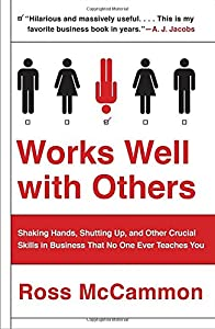 Works Well with Others - Shaking Hands, Shutting Up, and Other Crucial Skills in Business That No One Ever Teaches You