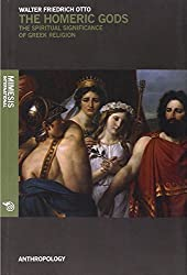 The Homeric Gods: The Spiritual Significance of Greek Religion (Anthropology)