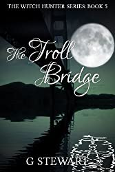 The Troll Bridge (The Witch Hunter Series: Book 5)