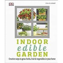 Indoor Edible Garden: Creative Ways to Grow Herbs, Fruit and Vegetables in Your Home (Dk)