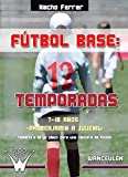 Image de Fútbol base 12 temporadas. 7-18 años, desde prebenjamín a juvenil: Temario a largo plazo para una cantera de fútbol