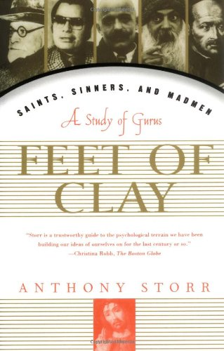 Feet of Clay: Saints, Sinners, and Madmen : a Study of Gurus por Anthony Storr
