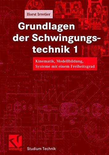 Grundlagen der Schwingungstechnik, 2 Bde., Bd.1, Kinematik, Modellbildung, Systeme mit einem Freiheitsgrad (Studium Technik)