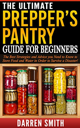 Survival: The Ultimate PREPPERS PANTRY Guide for Beginners: Survival - The Best Strategies and Advice You Need to Know to Store Food and Water in Order to Survive a Disaster! (English Edition)