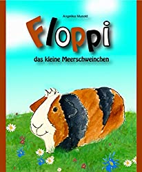 Floppi, das kleine Meerschweinchen: - ein buntes Bilderbuch für Kinder ab zwei Jahren (musold.minis)