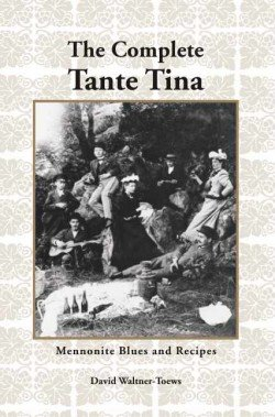 The Complete Tante Tina Mennonite Blues And Recipes Out Of Print