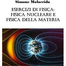 Esercizi di fisica: fisica nucleare e fisica della materia