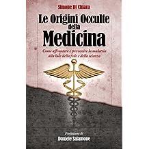Le Origini Occulte della Medicina: Come affrontare e prevenire la malattia alla luce della fede e della scienza