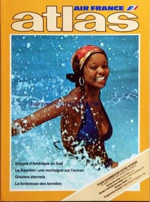 ATLAS AIR FRANCE du 01/07/1980 - IMAGES D'AMERIQUE DU SUD - LA REUNION - UNE MONTAGNE SUR L'OCEAN - GLACIERS ETERNELS - LA FORTERESSE DES TERMITES - LES FLORALIES 80 A MONTREAL - AU PAYS DE DULCINEE - PARMI LES PAYSANS DE SLOVAQUIE