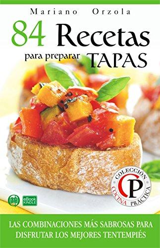 84 RECETAS PARA PREPARAR TAPAS: Las combinaciones más sabrosas para disfrutar los mejores tentempiés (Colección Cocina Práctica) por Mariano Orzola