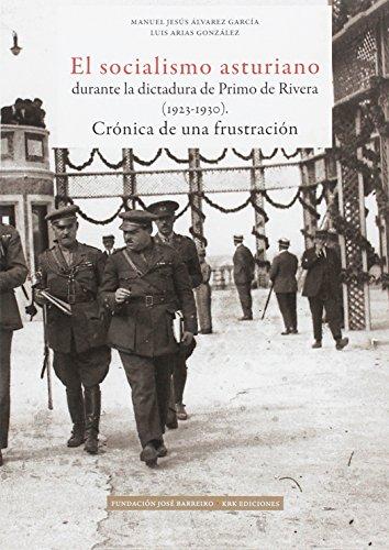 El socialismo asturiano durante la dictadura de Primo de Rivera (1923-1930): Crónica de una frustración (Asturias) por Manuel Jesús Álvarez García