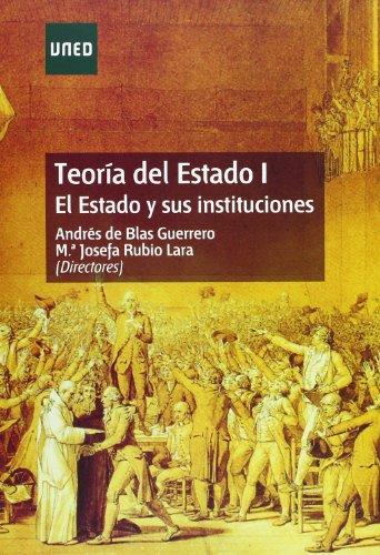 Teoría Del Estado I. el Estado y Sus Instituciones (GRADO)