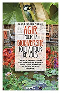 Agir pour la biodiversité tout autour de vous par Noblet