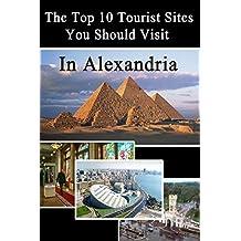 Top 10 Tourist Sites in Alexandria (Tourist sites in Egypt Book 2) (English Edition)